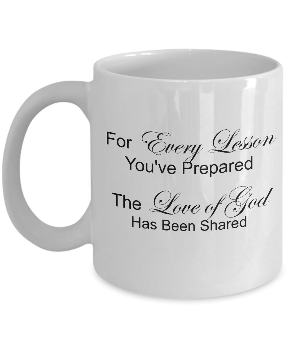 For Every Lesson You've Prepared The Love of God Has Been Shared Mug