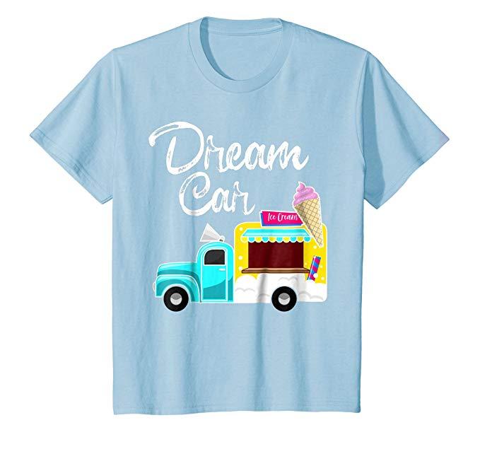 """My Dream Car is an Ice Cream Truck "" Tee- Shirt ice cream gifts"