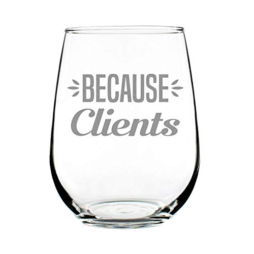 """Gifts for secretaries """"Because Clients"""" Stemless Wine Glass"""