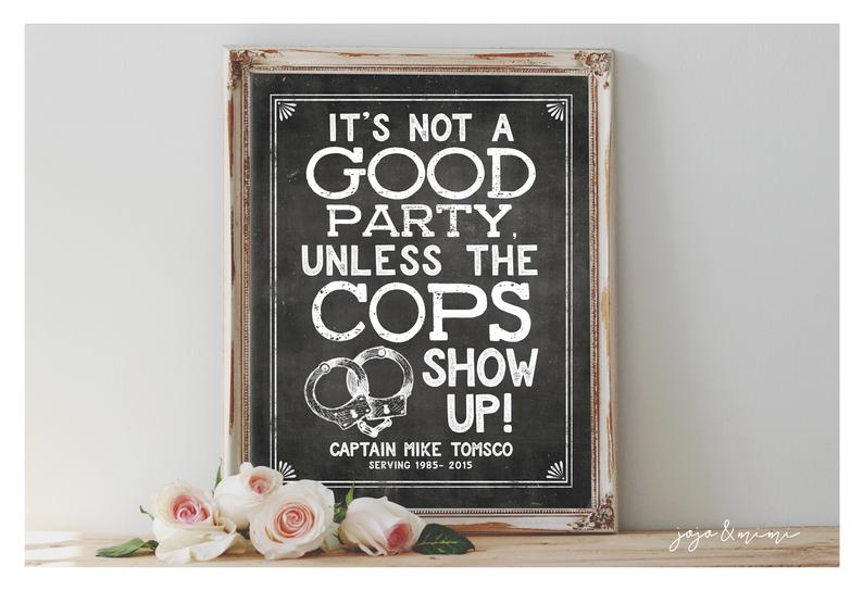 """Personalized Police retirement sign""""It's not a GOOD party unless the COPS show up!"""""""