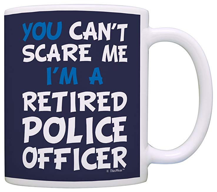 Retirement Gift Can't Scare Me I'm a Retired Police Officer Funny Mug
