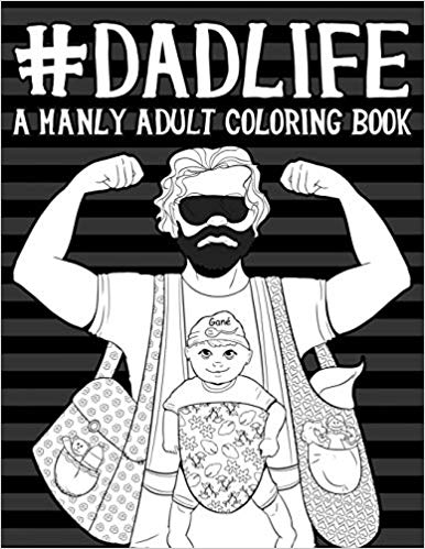 One of the best new daddy gifts Dad Life: A Manly Adult Coloring Book