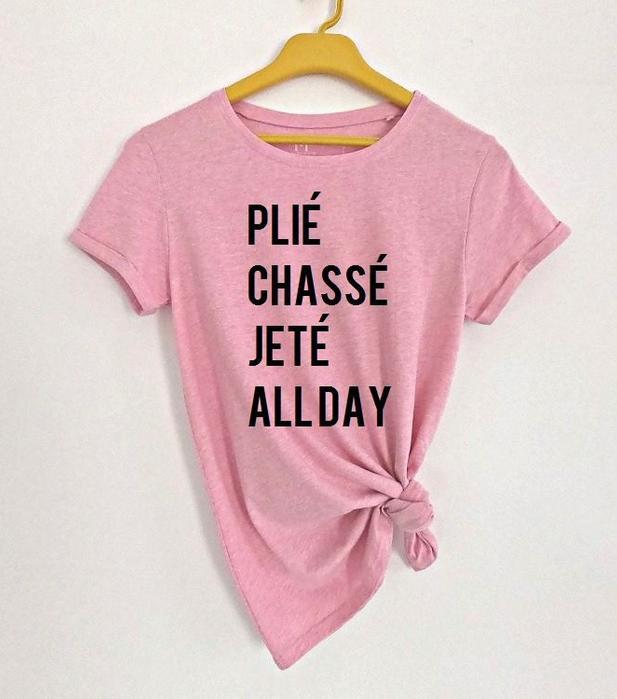 Awesome Ballerina Gift: Plié Chassé Jété All Day T-Shirt