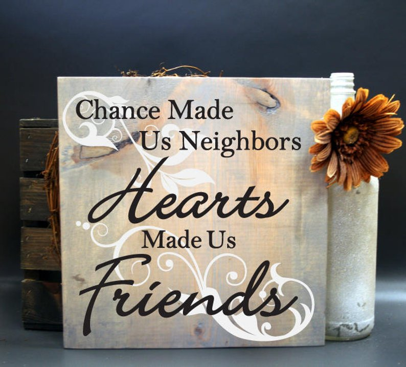 Sign with beautiful quote about friendship with neighbors, very thoughtful and unique gift