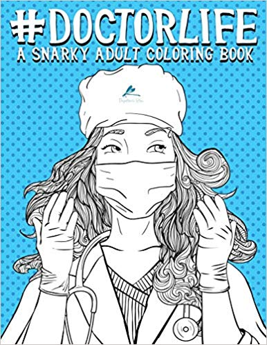 Doctor Life A Snarky Adult Coloring Book