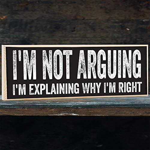 I'm Not Arguing, I'm Explaining Why I'm Right Wooden Sign